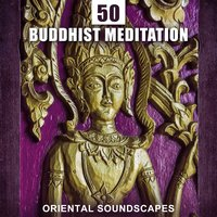 50 Buddhist Meditation – Oriental Soundscapes for Om
