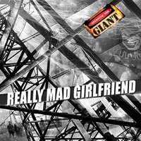 Really Mad Girlfriend — Relaxing the Giant