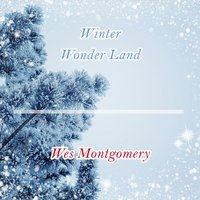 Winter Wonder Land — Wes Montgomery, The Montgomery Brothers