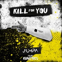 Kill for You — Jumpa, Kinetics