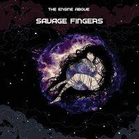 Savage Fingers — The Engine Above