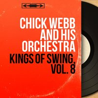 Kings of Swing, Vol. 8 — Chick Webb and His Orchestra