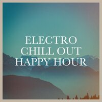 Electro Chill out Happy Hour — The Cocktail Lounge Players, Café Ibiza Chillout Lounge, Minimal Lounge