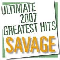 Ultimate 2007 Greatest Hits — Savage