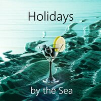 Holidays by the Sea - Reminiscence of Sea Sound, Calming Ocean Waves & Nature Sounds, Vacation Recollections and Beautiful Memories of Summer Days — Nature Sounds Paradise