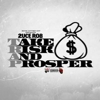 Take Risks and Prosper — 2uce Rob