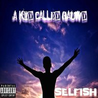 Selfish Freestyle — A Kid Called Gauwd
