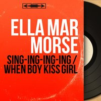 Sing-Ing-Ing-Ing / When Boy Kiss Girl — Ella Mar Morse, Big Dave and His Orchestra