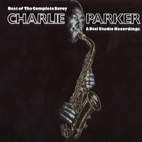 Best Of The Complete Savoy & Dial Studio Recordings — Charlie Parker