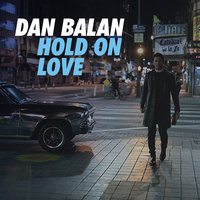 Hold On Love — Dan Balan