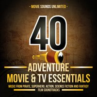 40 Adventure Movie & TV Essentials (Music from Pirate, Superhero, Action, Science Fiction, and Fantasy Film Soundtracks) — Movie Sounds Unlimited