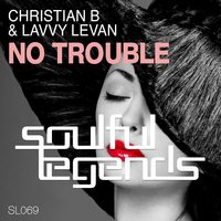 No Trouble — Christian B, Lavvy Levan, Christian B & Lavvy Levan