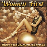 Women First - Modern Vocal Downtempo Electronica — сборник