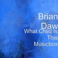 What Child Is This Musicbox — Brian Daw