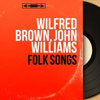 Folk Songs — Wilfred Brown, Джон Уильямс