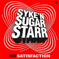 No Satisfaction — Syke'N'Sugarstarr