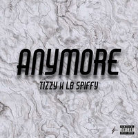 Any More — Tizzy, Lb Spiffy