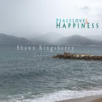 Peace Love and Happiness — Shawn Kingsberry