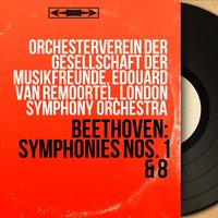 Beethoven: Symphonies Nos. 1 & 8 — Людвиг ван Бетховен, London Symphony Orchestra (LSO), Edouard Van Remoortel, Orchesterverein der Gesellschaft der Musikfreunde, Orchesterverein der Gesellschaft der Musikfreunde, Edouard van Remoortel, London Symphony Orchestra