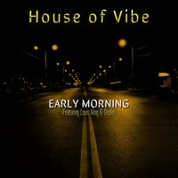 Early Morning — Louis King, Deploi, House of Vibe