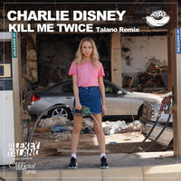 Kill Me Twice — Charlie Disney