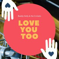 Love You Too — Buddy Holly & The Crickets