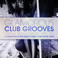 Glamorous Club Grooves - Future House Edition, Vol. 10 — сборник