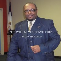 He Will Never Leave You — J Tylor Thompson