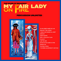 My Fair Lady on Fire — Percussion Unlimited