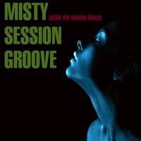 Misty Session Groove: Make Me Wanna Dance — сборник