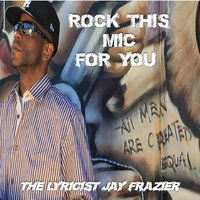 Rock This Mic for You — The Lyricist Jay Frazier
