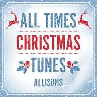 All times Christmas tunes — Allisons