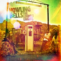 The Loudest Engine — Howling Bells