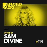 Defected Radio Episode 114 (hosted by Sam Divine) — Defected Radio