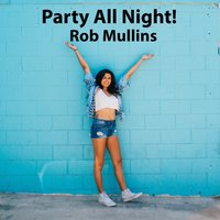 Party All Night! — Rob Mullins, Damon Dae