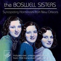 The Boswell Sisters: Syncopating Harmonists from New Orleans — The Boswell Sisters