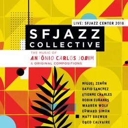 Music of Antônio Carlos Jobim & Original Compositions Live: Sfjazz Center 2018 — Jeff Cressman, SFJazz Collective
