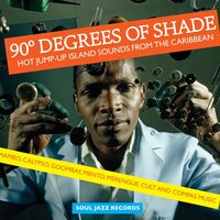 Soul Jazz Records Presents 90 Degrees of Shade: Hot Jump-Up Island Sounds From The Caribbean - Mambo, Calypso, Goombay, Mento, Merengue, Cult and Compas Music — сборник