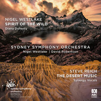 Westlake: Spirit of the Wild / Reich: The Desert Music — Sydney Symphony Orchestra, Diana Doherty, Nigel Westlake, Synergy Vocals, David Robertson