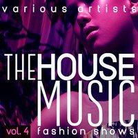 The House Music Fashion Shows, Vol. 4 — сборник
