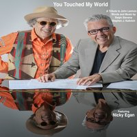 You Touched My World — Stephen J. Kalinich, Ralph Stevens, Nicky Egan, Ralph Stevens, Stephen J. Kalinich