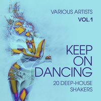 Keep on Dancing (20 Deep-House Shakers), Vol. 1 — сборник