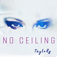 No Ceiling — Taylor X