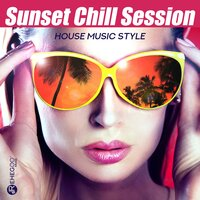 Sunset Chill Session - House Music Style, Dance Party, Cocktail del Mar — сборник