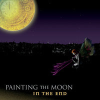 In the End — Painting the Moon