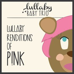 Lullaby Renditions of P!Nk — Lullaby Baby Trio