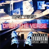 Drop The Verse — Tipsy Twist