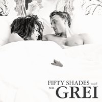 Fifty Shades with Mr. Grei — Mr. Grei