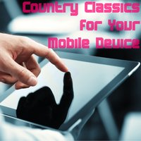 Country Classics for Your Mobile Device — сборник