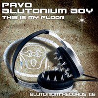 This Is My Floor — Pavo with Blutonium Boy